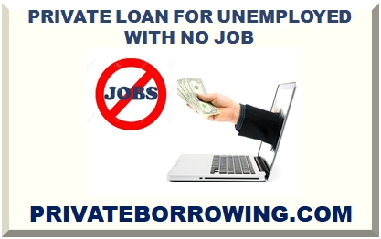 PRIVATE LOAN FOR UNEMPLOYED WITH NO JOB